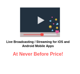 Live Broadcasting / Streaming for iOS and Android Mobile Apps - Available At Never Before Price!